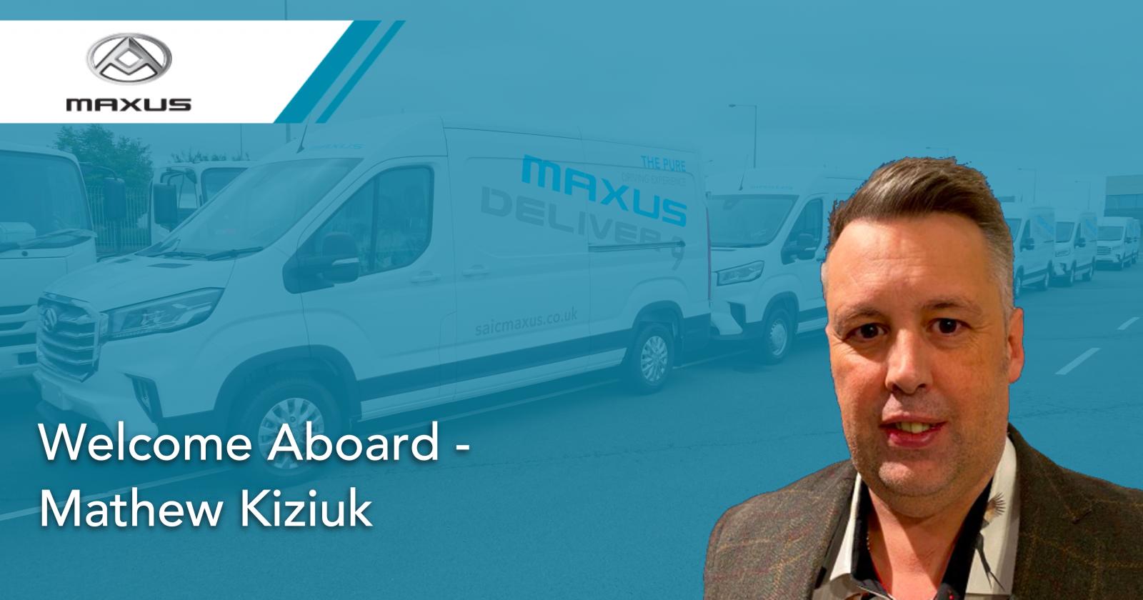 Matthew Kiziuk New Northern Regional Manager for Fleet Sales and Dealer Development at MAXUS UK